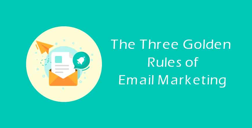 The Three Golden Rules of Email Marketing